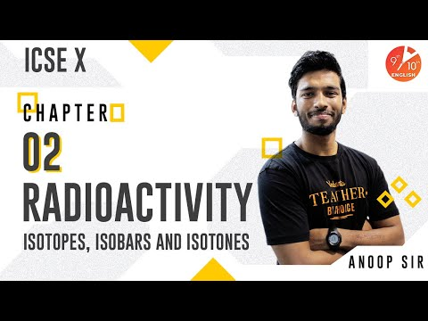 Radioactivity L-2 | Isotopes, Isobars and Isotones | ICSE Class 10 Physics Chapter 12 | Vedantu