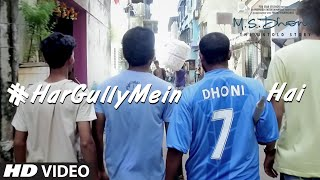 HAR GULLY MEIN DHONI HAI Video Song M S DHONI