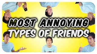 Video Most Annoying Types of Friends! MP3, 3GP, MP4, WEBM, AVI, FLV Maret 2019