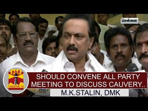Should-convene-all-party-meeting-to-discuss-about-cauvery-issue--M-K-Stalin-Opposition-leader