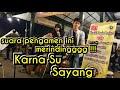 Download Lagu KARNA SU SAYANG !!! SUARA PENGAMEN INI MERDU GAES | PENDOPO LAWAS Mp3 Free