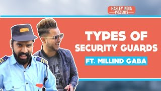 Video TYPES OF SECURITY GUARDS  Ft. MILLIND GABA | Hasley India MP3, 3GP, MP4, WEBM, AVI, FLV Januari 2018