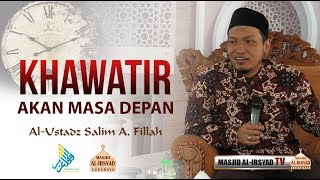 Video Khawatir Akan Masa Depan - Ustadz Salim A.  Fillah MP3, 3GP, MP4, WEBM, AVI, FLV November 2018