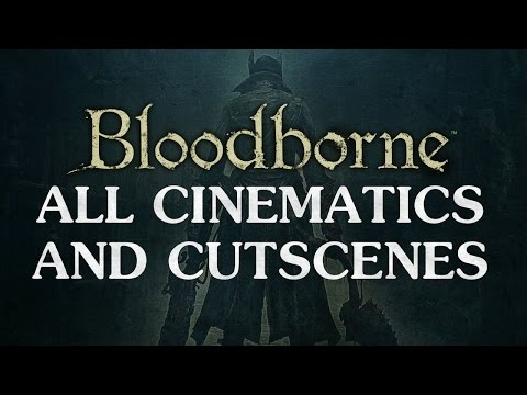 Bloodborne All Cinematics / Cutscenes 1080P HD