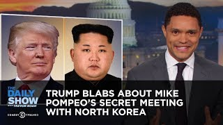 Video Trump Blabs About Mike Pompeo's Secret Meeting with North Korea | The Daily Show MP3, 3GP, MP4, WEBM, AVI, FLV April 2018