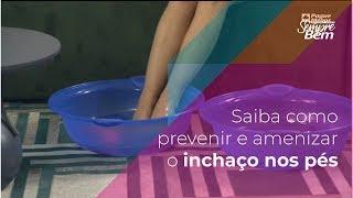 Saiba como prevenir e amenizar o inchaço nos pés