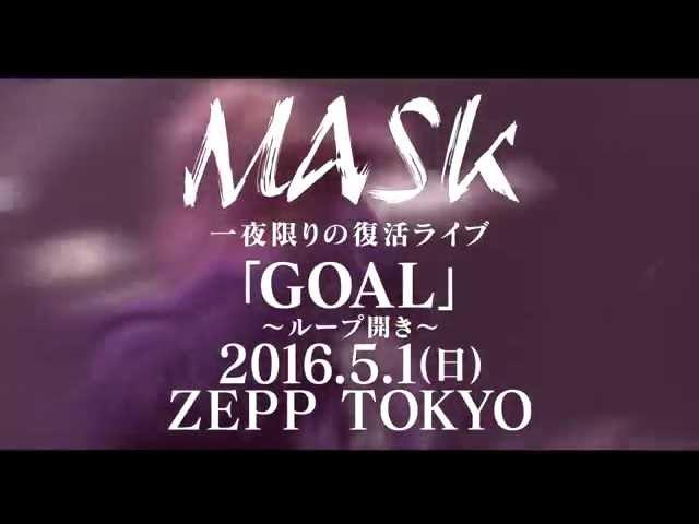 MASK  2016.5.1(日) ZEPP TOKYO「GOAL」