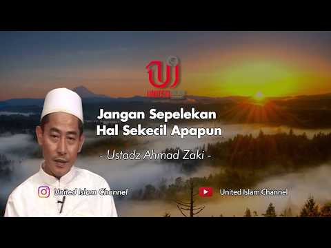 Jangan Sepelekan Hal Sekecil Apapun - Ustadz Ahmad Zaki