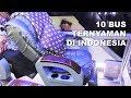 10 BUS TerNYAMAN DI INDONESIA! No 1 Pakai KURSI PESAWAT Broo!!