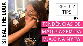 As Tendências de Maquiagem da MAC na  NYFW - Parte I  | Steal the Look - Dicas de Beleza