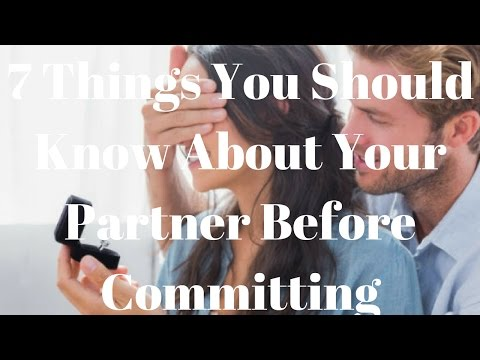 7 Things You Should Know About Your Partner Before Committing