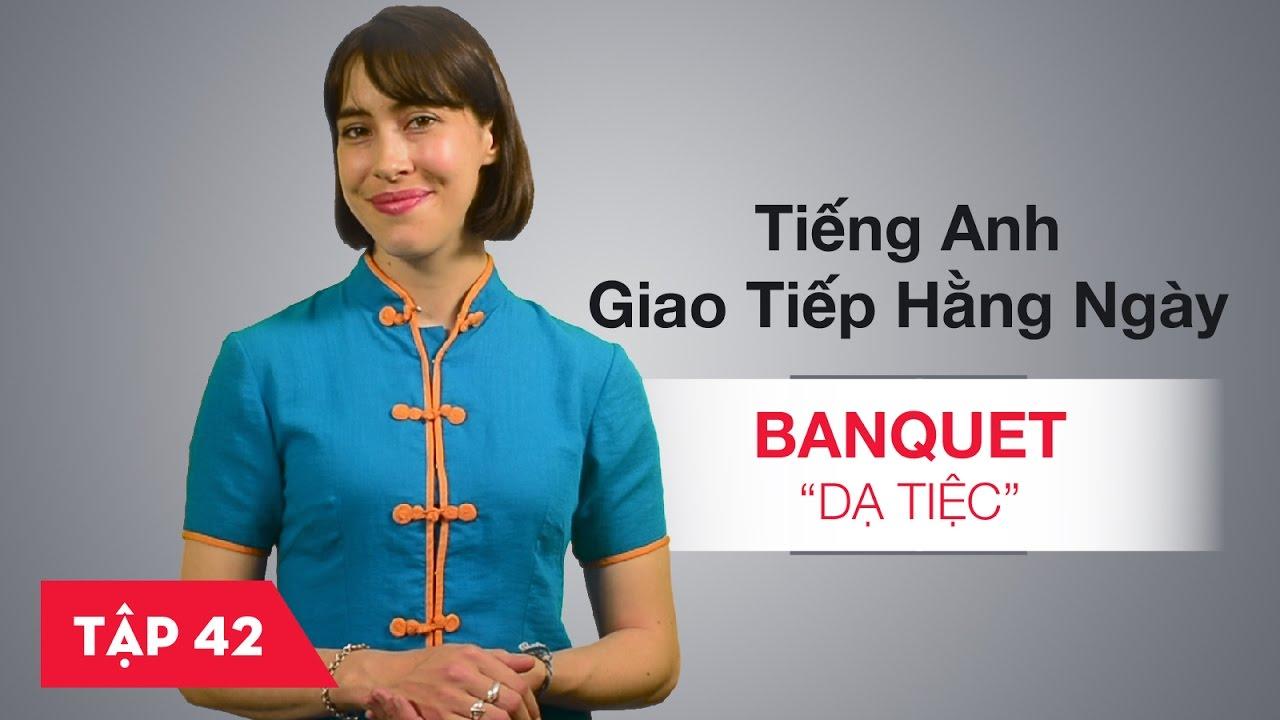 Tiếng Anh giao tiếp cơ bản hàng ngày - Bài 42: Banquet - Dạ tiệc