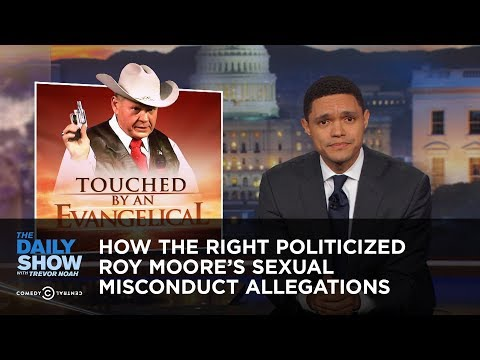 How the Right Politicized Roy Moore's Sexual Misconduct Allegations: The Daily Show
