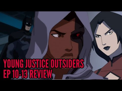 Young Justice Outsiders Ep 10-13 Review