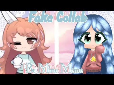 Be Mine Meme[]GC[]Fake collab with Detalia [] #BeMineFCDetalia