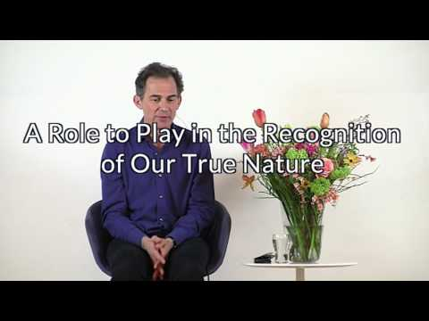 Rupert Spira Video: A Role to Play in the Recognition of Our True Nature