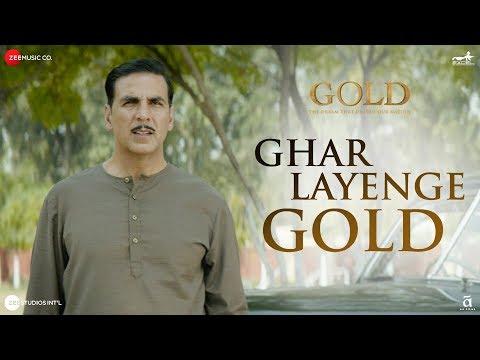 Ghar Layenge Gold - Full Video | Gold | Akshay Kumar | Mouni Roy | Daler Mehndi & Sachin-Jigar
