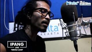 Video IPANG - SEKALI LAGI (Live at DELTA FM) MP3, 3GP, MP4, WEBM, AVI, FLV April 2019