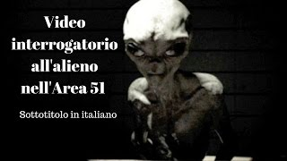Video interrogatorio alieno area 51 sottotitoli in italiano.