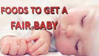 Foods that help you get a Fair complexion Baby