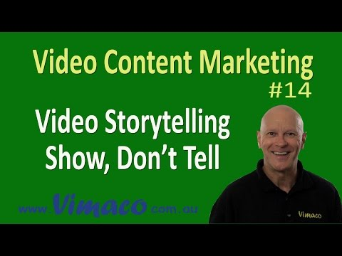 Video Content Marketing #14: Video Storytelling - Show, Don't Tell