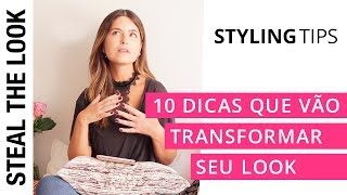10 dicas que vão transformar seu look | Steal The Look Styling Tips