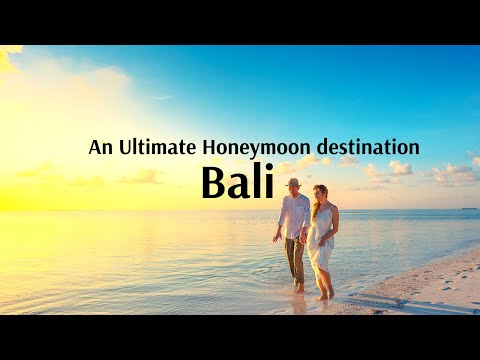 Bali - An Ultimate Honeymoon Destination and Island of Love