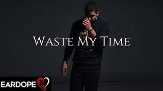 Drake - Waste My Time ft. Rihanna *NEW SONG 2019*