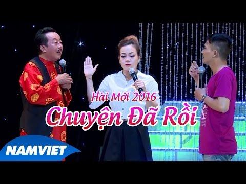 Tiểu Phẩm Hài 2016 Chuyện Đã Rồi - Khánh Nam, Chí Thiện, Mộc Trà