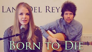 Lana Del Rey - Born To Die (Cover) by Natalie Lungley