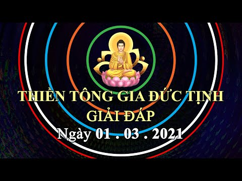 Thiền Tông Gia Đức Tịnh Giải Đáp - Ngày 01.03.2021