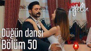Video Yeni Gelin 50. Bölüm - Düğün Dansı MP3, 3GP, MP4, WEBM, AVI, FLV Mei 2018