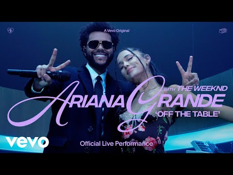 Ariana Grande - off the table ft. The Weeknd (Official Live Performance)   Vevo