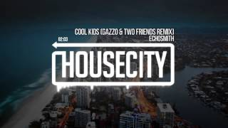 Echosmith - Cool Kids (Gazzo & Two Friends Remix)
