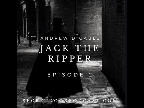Episode 2 Jack The Ripper : An Overview With Andrew D. Gable