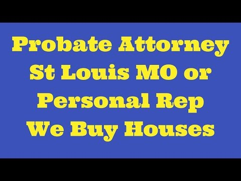 Probate Attorney St Louis MO or PR We Buy Houses