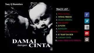 Tony Q Rastafara Full Album - Damai Dengan Cinta