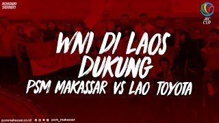 WNI di Laos Dukung PSM MAKASSAR vs Lao Toyota | Matchday 6 AFC Cup 2019