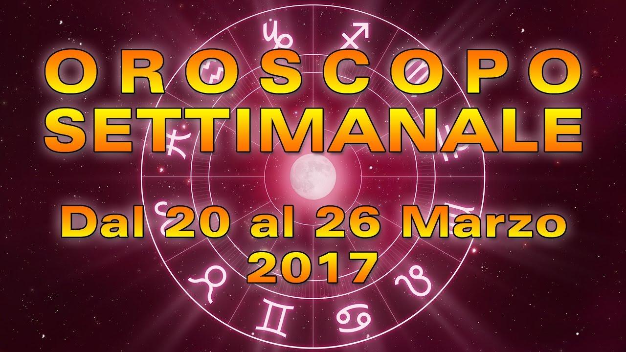 L'OROSCOPO della SETTIMANA ★ Settimana dal 20 al 26 marzo 2017