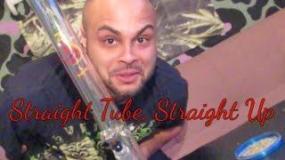 Straight Up, Straight Tube - FAT Bong Rips by Asight4soreeyez