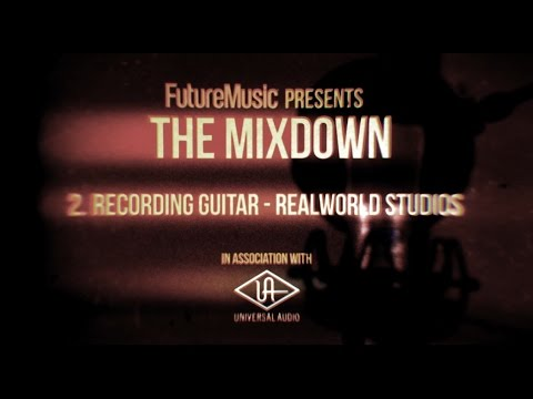 The Mixdown with Universal Audio: Part 2 – Recording Guitar