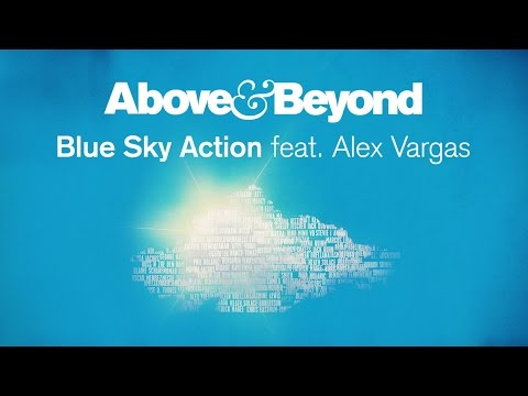 Above - Above & Beyond feat. Alex Vargas - Blue Sky Action available now! iTunes: http://smarturl.it/BlueSkyAction The first taste from Above & Beyond's forthcoming album, due early 2015, on Anjunabeats...