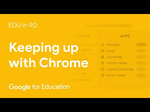 EDU in 90: Keeping up with Chrome
