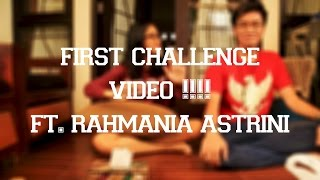 Video FIRST CHALLENGE VIDEO!!!! - Ft. Rahmania Astrini MP3, 3GP, MP4, WEBM, AVI, FLV Juli 2018