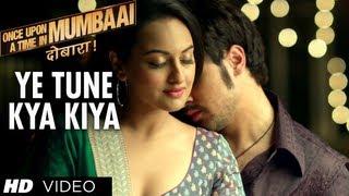 Ye Tune Kya Kiya - Song Video - Once Upon A Time In Mumbai Dobaara