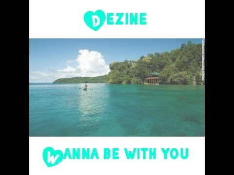 Dezine - I Wanna Be With You