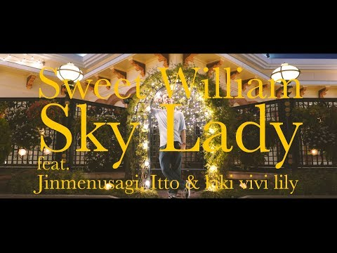 Sweet William - Sky Lady feat. Jinmenusagi Itto & kiki vivi lily