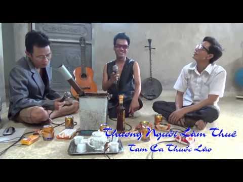 Nhạc chế - Thương người làm thuê – Tam ca thuốc Lào