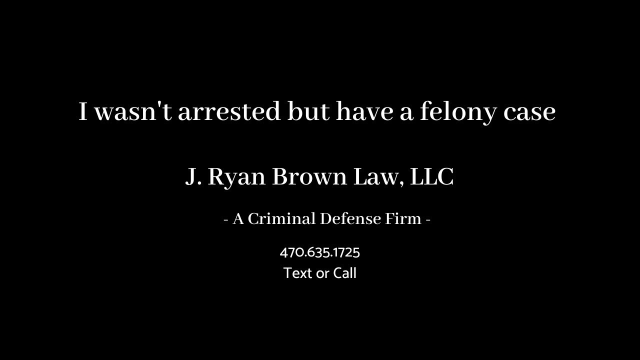 I wasn't arrested but I have a Felony Case
