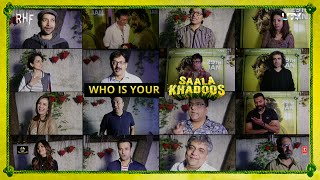 Who is your Saala Khadoos?